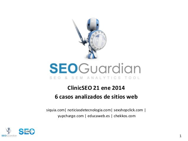 ClinicSEO 21 ene 2014 6 casos analizados de sitios web siquia.com| noticiasdetecnologia.com| sexshopclick.com | yupcharge....