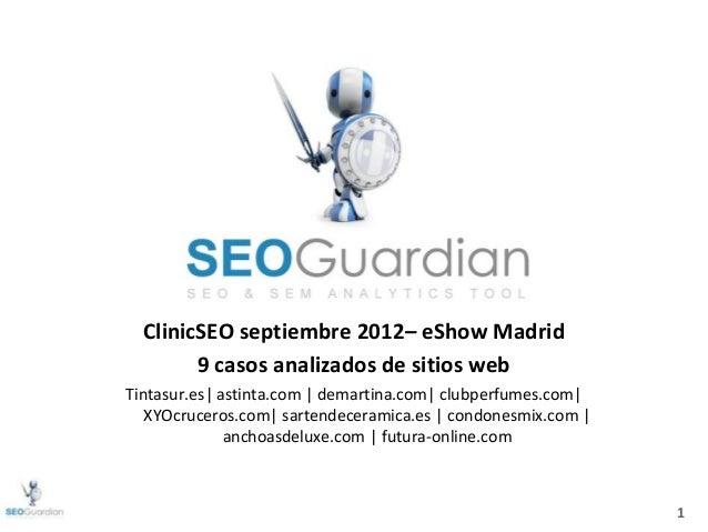 1ClinicSEO septiembre 2012– eShow Madrid9 casos analizados de sitios webTintasur.es| astinta.com | demartina.com| clubperf...