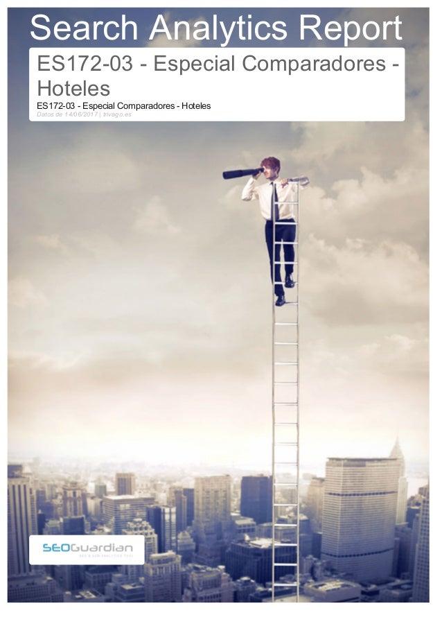 Search Analytics Report ES172-03 - Especial Comparadores - Hoteles ES172-03 - Especial Comparadores - Hoteles Datos de 14/...