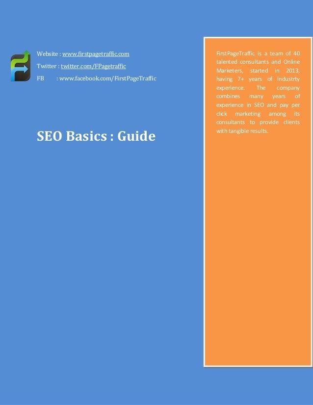 Website : www.firstpagetraffic.com Twitter : twitter.com/FPagetraffic FB  : www.facebook.com/FirstPageTraffic  SEO Basics ...