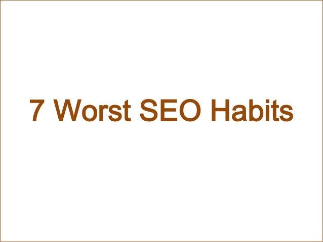 7 Worst SEO Habits