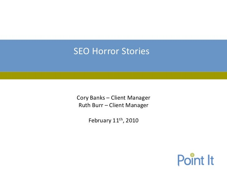 SEO Horror StoriesCory Banks – Client Manager Ruth Burr – Client Manager    February 11th, 2010