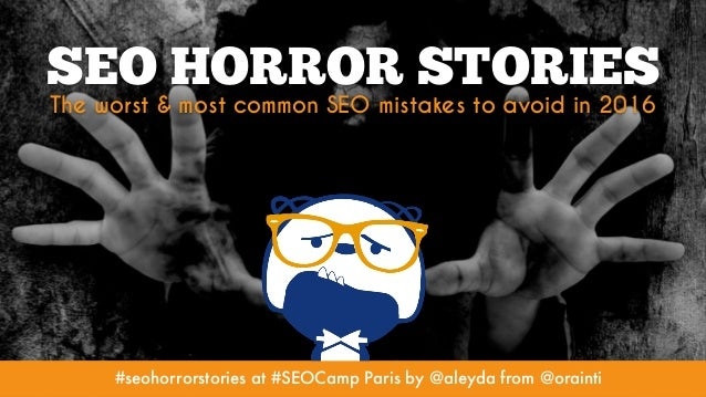 #seohorrorstories at #SEOCamp Paris by @aleyda from @orainti SEO HORROR STORIES The worst & most common SEO mistakes to av...