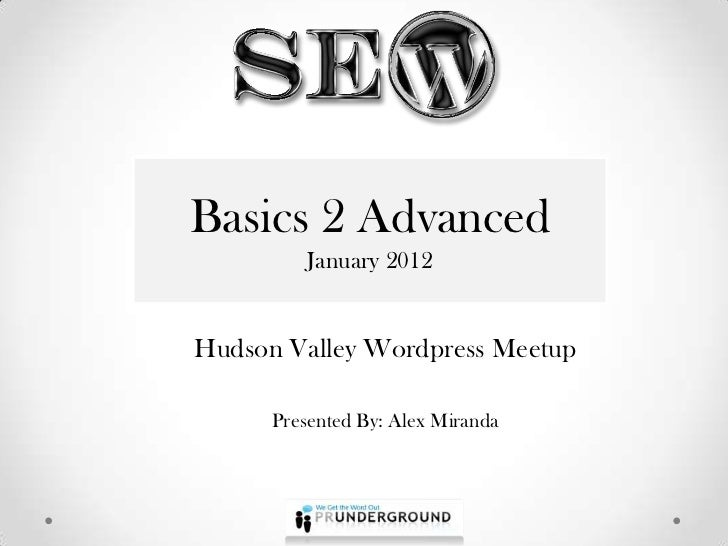 Basics 22Advanced Basics Advanced        January 2012          January 2012 Hudson Valley Wordpress Meetup       Presented...