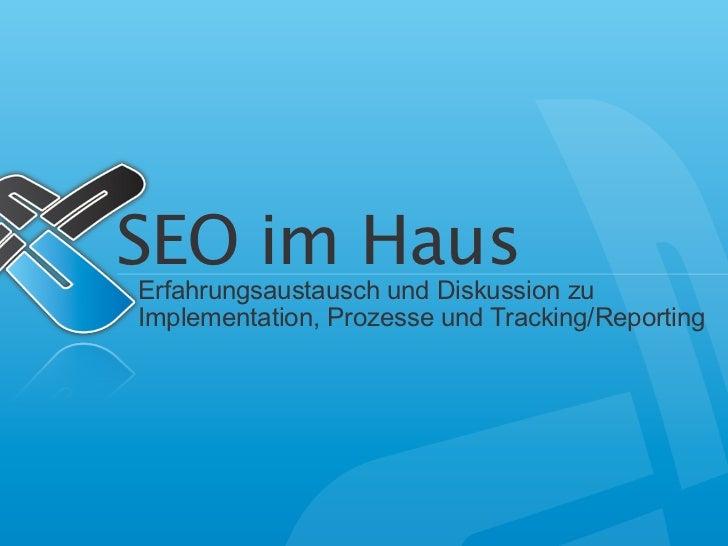 SEO im HausErfahrungsaustausch und Diskussion zuImplementation, Prozesse und Tracking/Reporting