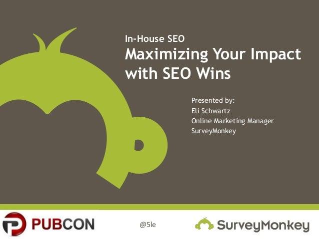@5leIn-House SEOMaximizing Your Impactwith SEO WinsPresented by:Eli SchwartzOnline Marketing ManagerSurveyMonkey