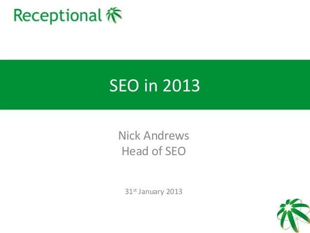SEO in 2013 Nick Andrews Head of SEO  31st January 2013