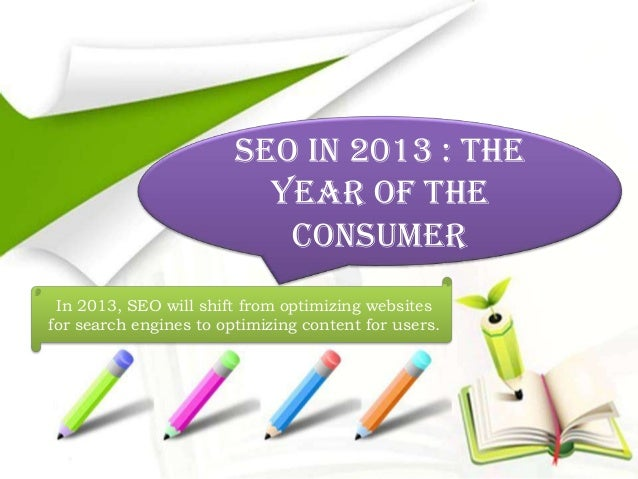 SEO In 2013 : The                          Year Of The                           Consumer In 2013, SEO will shift from opt...