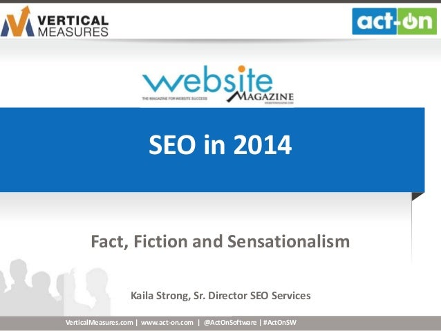 www.act-on.com | @ActOnSoftware | #ActOnSW SEO in 2014 Fact, Fiction and Sensationalism Kaila Strong, Sr. Director SEO Ser...
