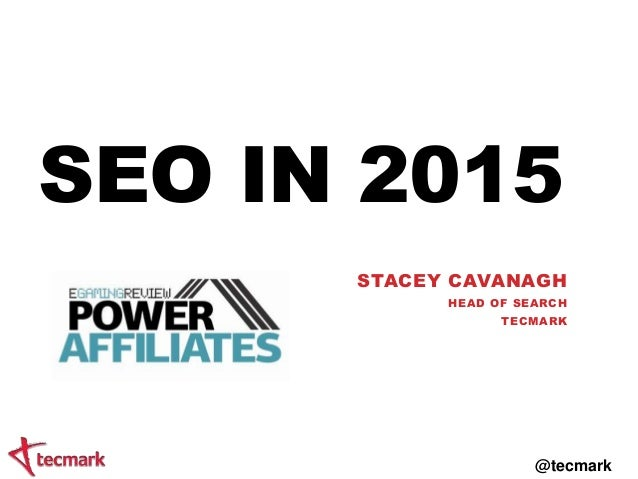 SEO IN 2015 STACEY CAVANAGH HEA D OF SEA RC H TEC MA R K  @tecmark