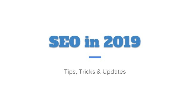 SEO in 2019 Tips, Tricks & Updates