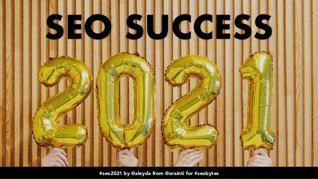 #seo2021 by @aleyda from @orainti for @seobytes #seo2021 by @aleyda from @orainti for #seobytes SEO SUCCESS