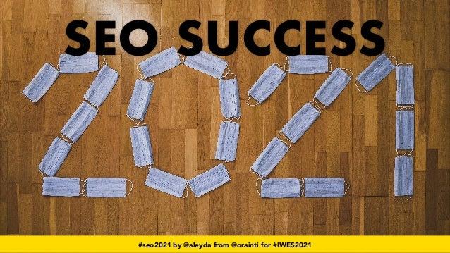 #seo2021 by @aleyda from @orainti for #IWES2021 SEO SUCCESS #seo2021 by @aleyda from @orainti for #IWES2021