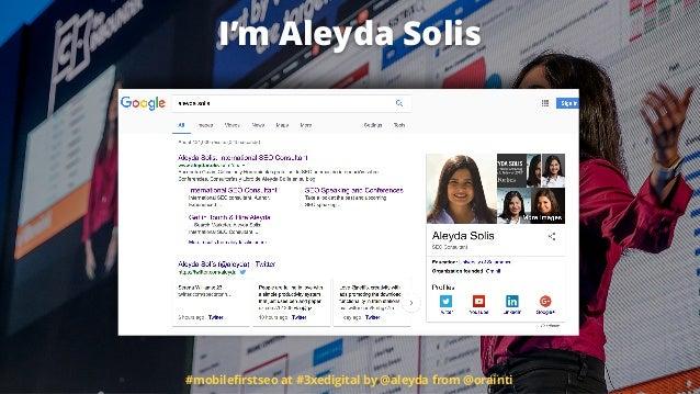 I'm Aleyda Solis #mobilefirstseo at #3xedigital by @aleyda from @orainti