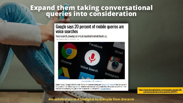 Expand them taking conversational  queries into consideration #mobilefirstseo at #3xedigital by @aleyda from @orainti http...