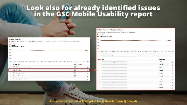 #mobilefirstseo at #3xedigital by @aleyda from @orainti Look also for already identified issues  in the GSC Mobile Usabilit...