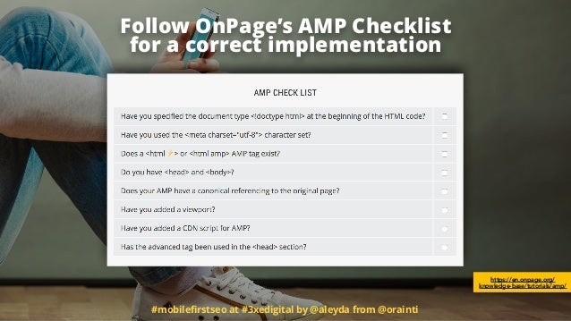 #mobilefirstseo at #3xedigital by @aleyda from @orainti Follow OnPage's AMP Checklist