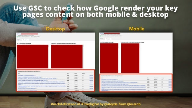 #mobilefirstseo at #3xedigital by @aleyda from @orainti Use GSC to check how Google render your key pages content on both m...