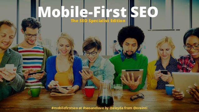 Mobile-First SEO #mobilefirstseo at #seoandlove by @aleyda from @orainti The SEO Specialist Edition
