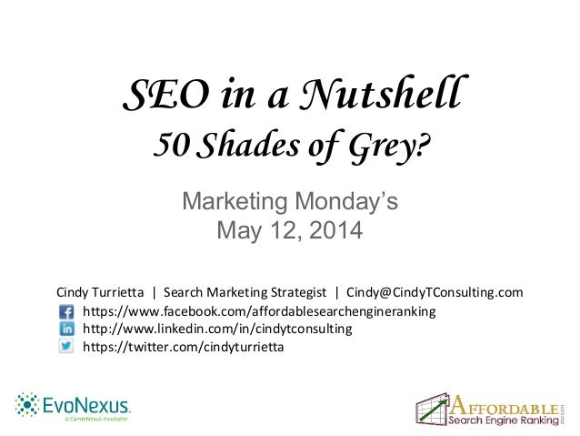 SEO in a Nutshell 50 Shades of Grey? Marketing Monday's May 12, 2014 Cindy Turrietta | Search Marketing Strategist | Cindy...