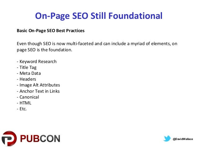 On-Page SEO Still FoundationalBasic On-Page SEO Best PracticesEven though SEO is now multi-faceted and can include a myria...
