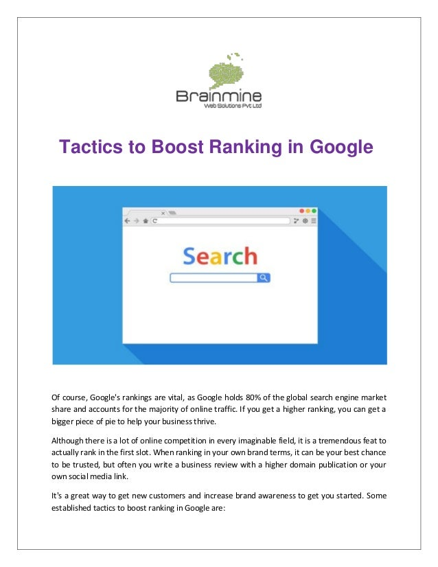 Tactics to Boost Ranking in Google Of course, Google's rankings are vital, as Google holds 80% of the global search engine...