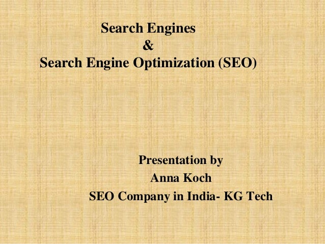 Search Engines & Search Engine Optimization (SEO) Presentation by Anna Koch SEO Company in India- KG Tech