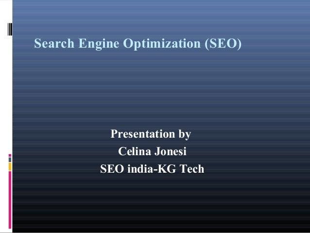 Search Engine Optimization (SEO)  Presentation by  Celina Jonesi  SEO india-KG Tech