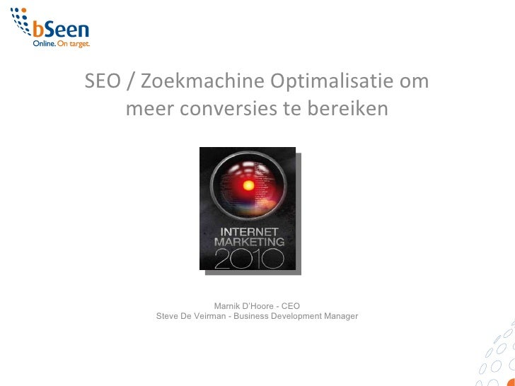 SEO / Zoekmachine Optimalisatie om meer conversies te bereiken Marnik D'Hoore - CEO Steve De Veirman - Business Developmen...
