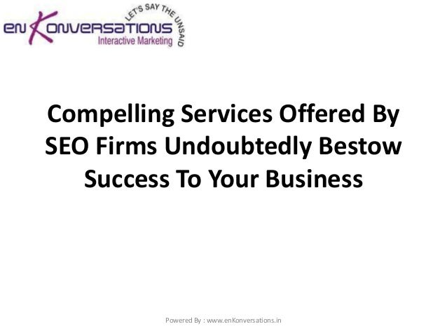 Compelling Services Offered BySEO Firms Undoubtedly Bestow   Success To Your Business          Powered By : www.enKonversa...