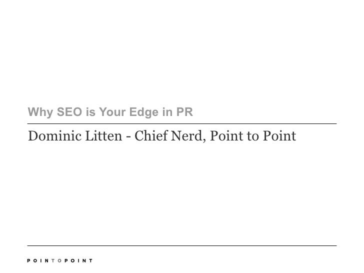 Why SEO is Your Edge in PR  Dominic Litten - Chief Nerd, Point to Point
