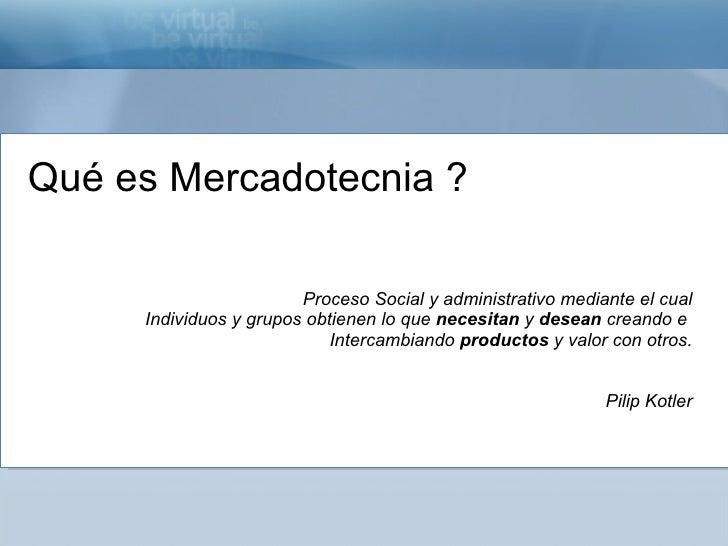 Qué es Mercadotecnia ? Proceso Social y administrativo mediante el cual Individuos y grupos obtienen lo que  necesitan  y ...
