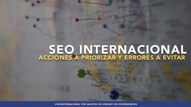 #SEOINTERNACIONAL POR @ALEYDA DE #ORAINTI EN #3HORASDESEO SEO INTERNACIONAL ACCIONES A PRIORIZAR Y ERRORES A EVITAR #SEOIN...