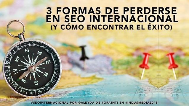#SEOINTERNACIONAL POR @ALEYDA DE #ORAINTI EN #INDUSMEDIA2018#SEOINTERNACIONAL POR @ALEYDA DE #ORAINTI EN #INDUSMEDIA2018 3...
