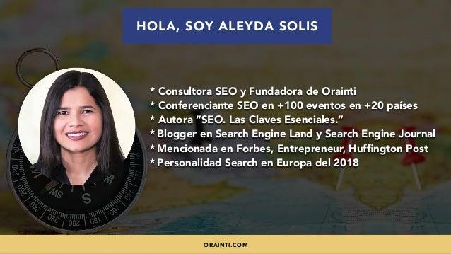 #SEOINTERNACIONAL POR @ALEYDA DE #ORAINTI EN #INDUSMEDIA2018 * Consultora SEO y Fundadora de Orainti * Conferenciante SEO ...