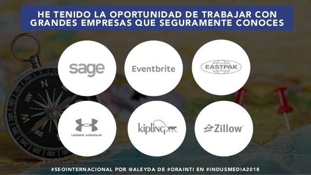 #SEOINTERNACIONAL POR @ALEYDA DE #ORAINTI EN #INDUSMEDIA2018 HE TENIDO LA OPORTUNIDAD DE TRABAJAR CON GRANDES EMPRESAS QUE...