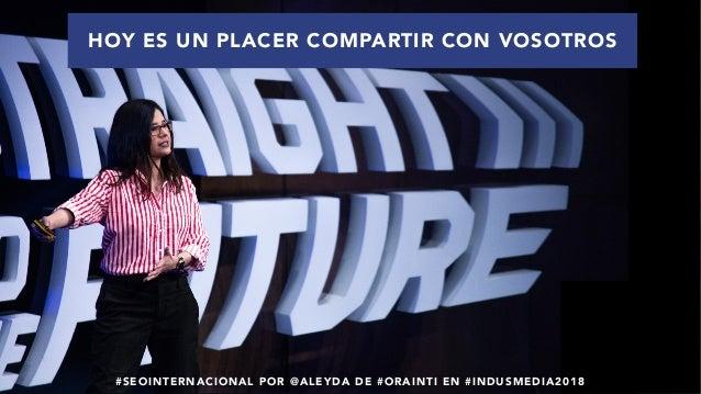 #SEOINTERNACIONAL POR @ALEYDA DE #ORAINTI EN #INDUSMEDIA2018 HOY ES UN PLACER COMPARTIR CON VOSOTROS #SEOINTERNACIONAL POR...