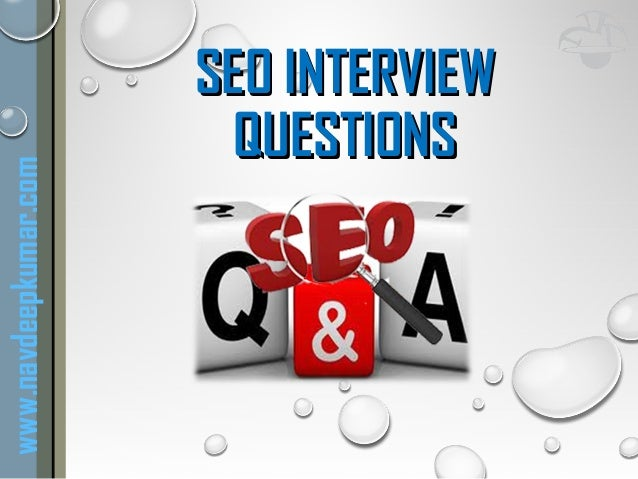 SEO INTERVIEWSEO INTERVIEW QUESTIONSQUESTIONS www.navdeepkumar.com