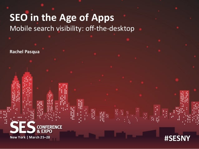 SEO in the Age of Apps  Mobile search visibility: off-‐the-‐desktop Rachel Pasqua            ...