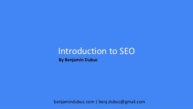 Benjamindubuc.com What is SEO?Introduction to SEO By Benjamin Dubuc benjamindubuc.com | benj.dubuc@gmail.com