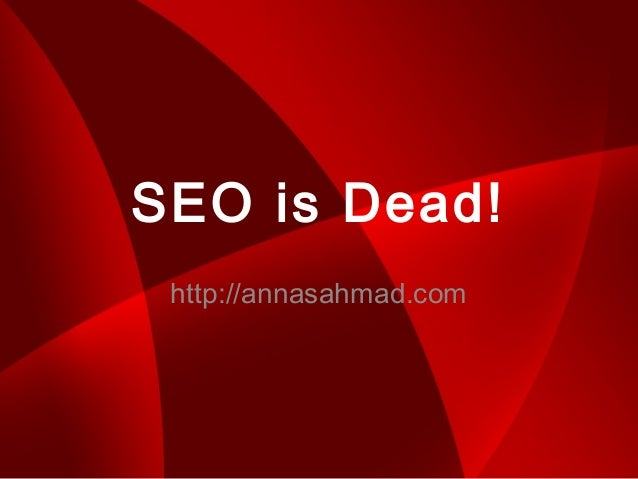 SEO is Dead!http://annasahmad.com