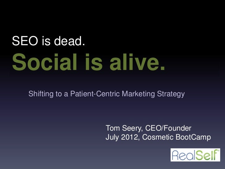 SEO is dead.Social is alive.  Shifting to a Patient-Centric Marketing Strategy                         Tom Seery, CEO/Foun...
