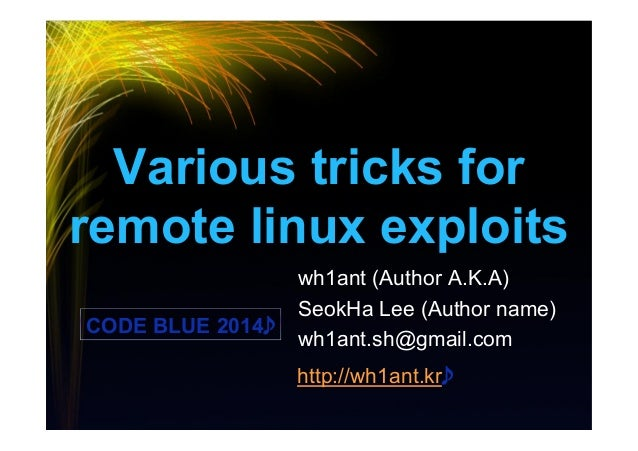 Various tricks for remote linux exploits wh1ant (Author A.K.A) SeokHa Lee (Author name) wh1ant.sh@gmail.com http://wh1ant....