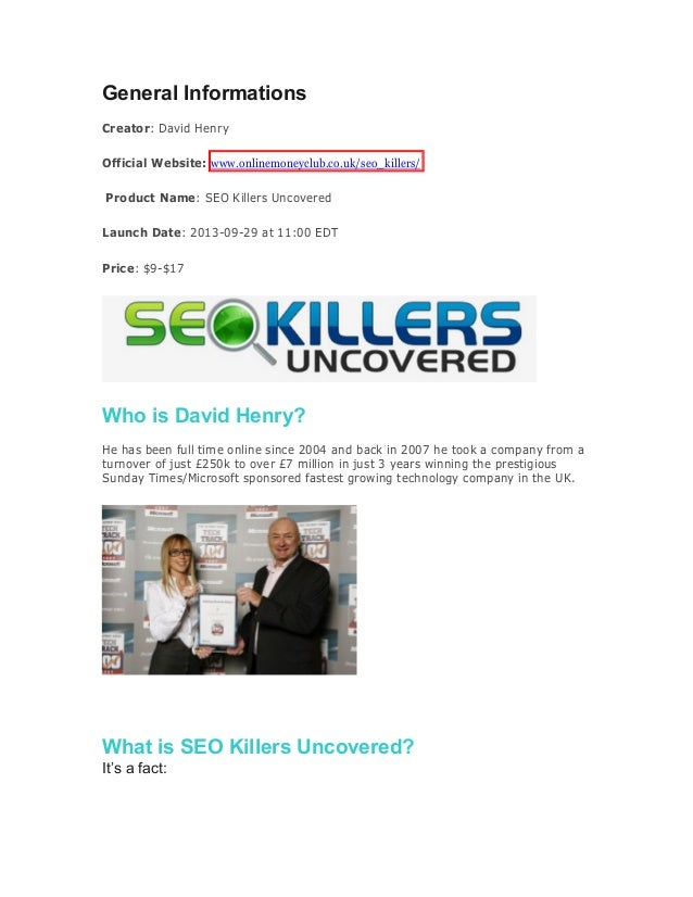 General Informations Creator: David Henry Official Website: www.onlinemoneyclub.co.uk/seo_killers/ Product Name: SEO Kille...