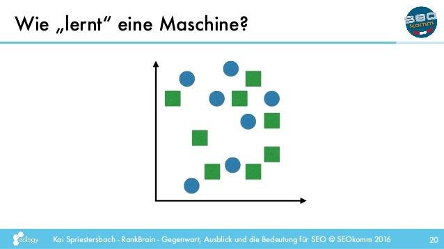 """Kai Spriestersbach - RankBrain - Gegenwart, Ausblick und die Bedeutung für SEO @ SEOkomm 2016 Wie """"lernt"""" eine Maschine? 20"""