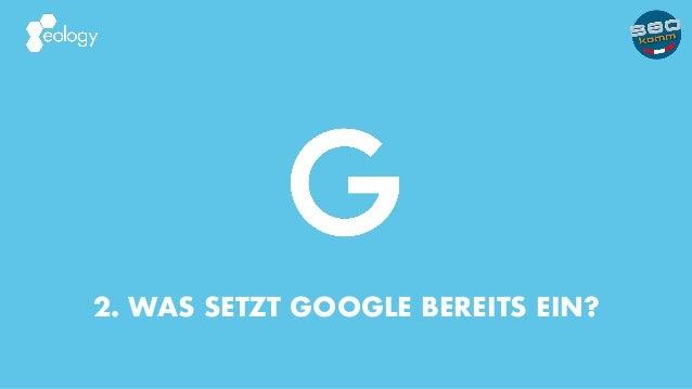2. WAS SETZT GOOGLE BEREITS EIN?