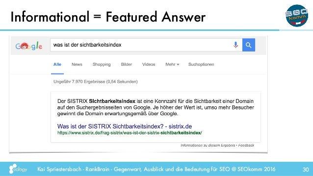 Kai Spriestersbach - RankBrain - Gegenwart, Ausblick und die Bedeutung für SEO @ SEOkomm 2016 Informational = Featured Ans...