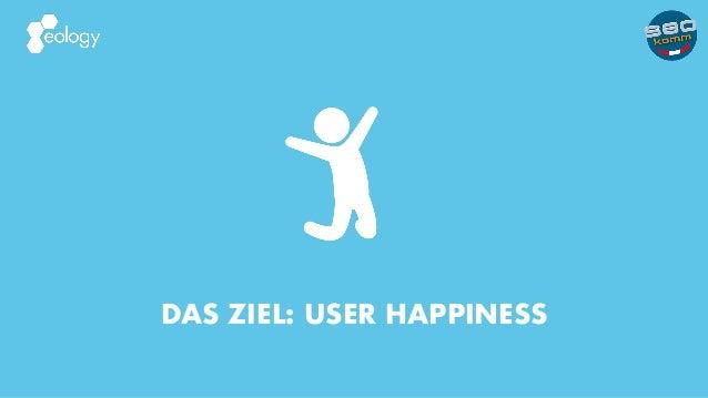 DAS ZIEL: USER HAPPINESS