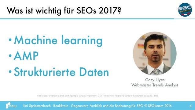 Kai Spriestersbach - RankBrain - Gegenwart, Ausblick und die Bedeutung für SEO @ SEOkomm 2016 4 •Machine learning •AMP •St...