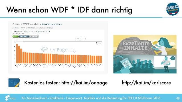 Kai Spriestersbach - RankBrain - Gegenwart, Ausblick und die Bedeutung für SEO @ SEOkomm 2016 48 Wenn schon WDF * IDF dann...